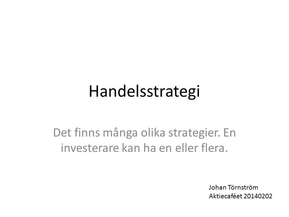 Handelsstrategi Det finns många olika strategier. En investerare kan ha en eller flera. Johan Törnström Aktiecaféet 20140202