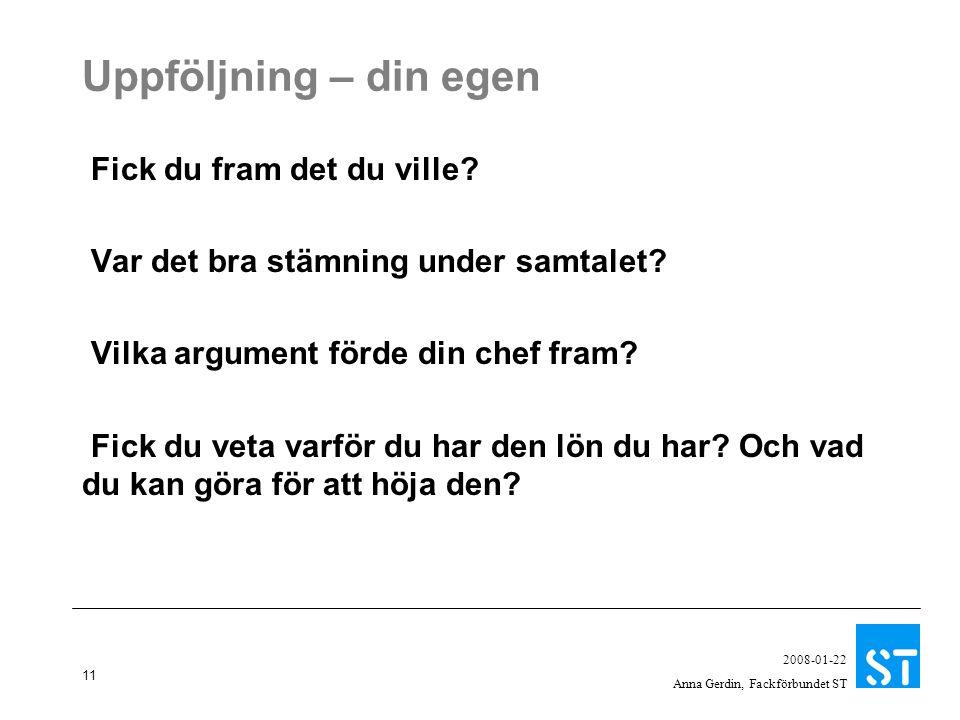 11 2008-01-22 Anna Gerdin, Fackförbundet ST Uppföljning – din egen Fick du fram det du ville.