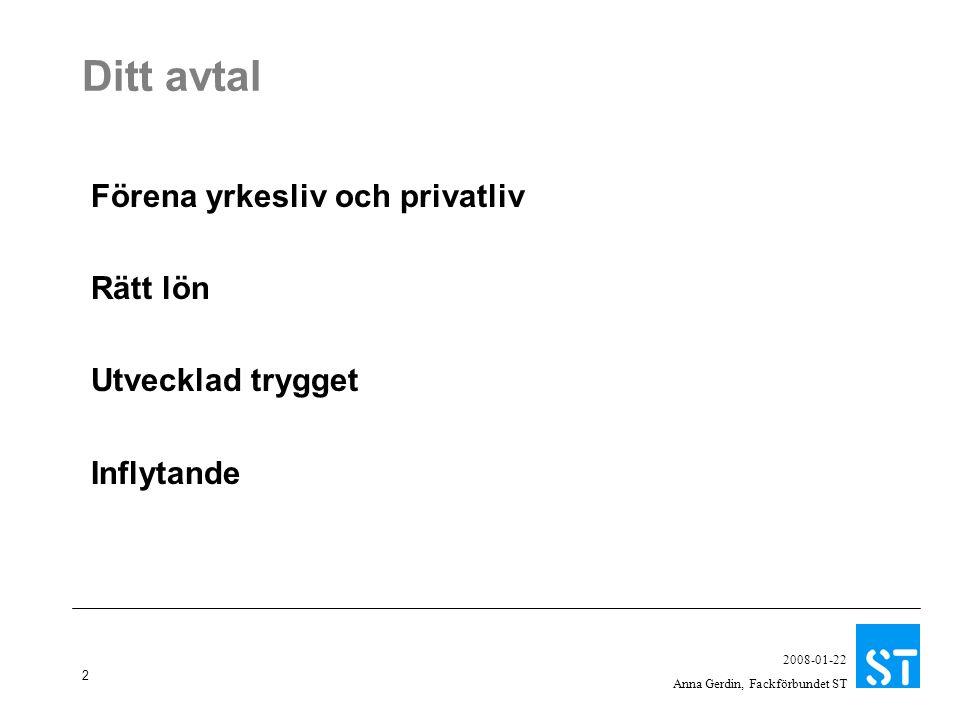 2 2008-01-22 Anna Gerdin, Fackförbundet ST Ditt avtal Förena yrkesliv och privatliv Rätt lön Utvecklad trygget Inflytande