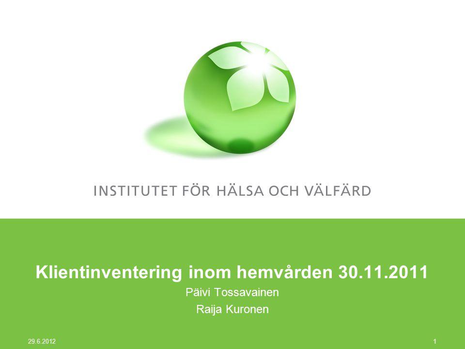 Klientinventering inom hemvården 30.11.2011 Päivi Tossavainen Raija Kuronen 29.6.2012 1