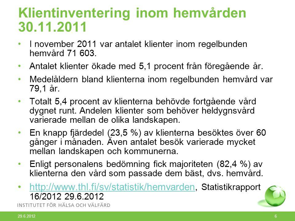 29.6.2012 6 Klientinventering inom hemvården 30.11.2011 I november 2011 var antalet klienter inom regelbunden hemvård 71 603.