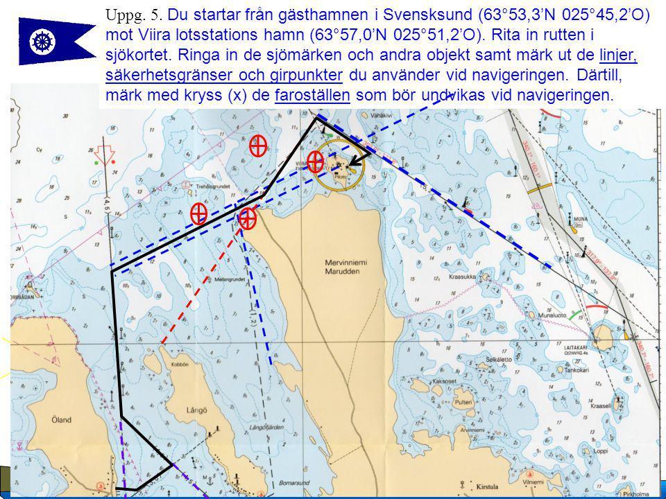 6 Copyright Suomen Navigaatioliitto, 2007 Uppg. 5. Du startar från gästhamnen i Svensksund (63°53,3'N 025°45,2'O) mot Viira lotsstations hamn (63°57,0