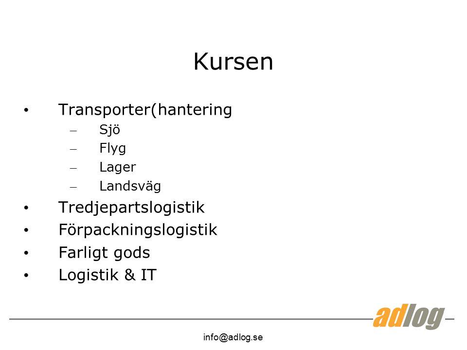 info@adlog.se Kursen Transporter(hantering – Sjö – Flyg – Lager – Landsväg Tredjepartslogistik Förpackningslogistik Farligt gods Logistik & IT