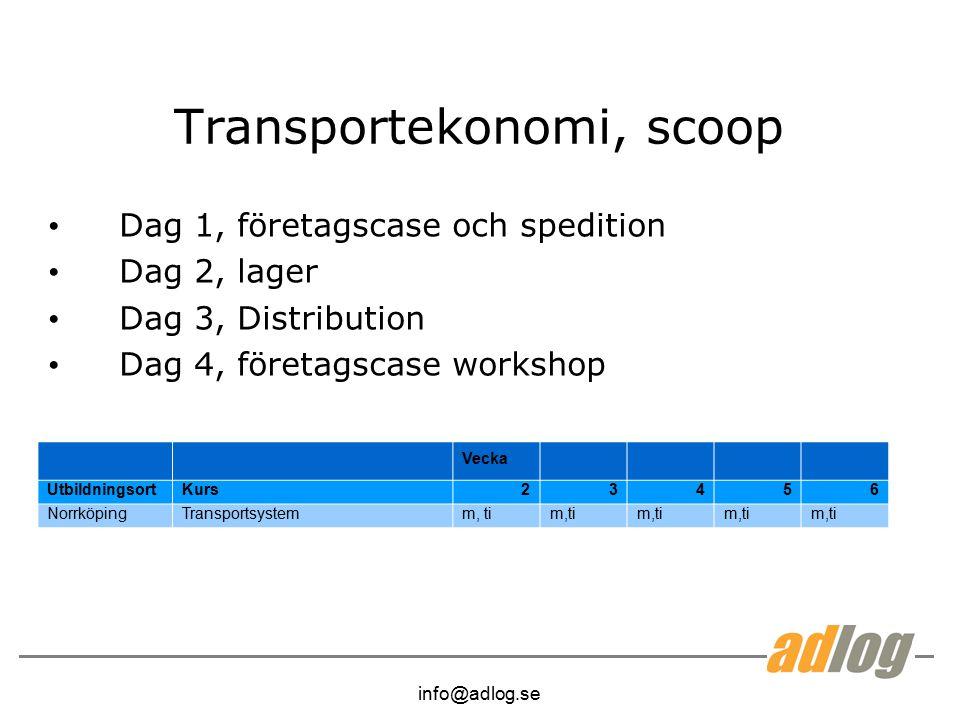 info@adlog.se Transportekonomi, scoop Dag 1, företagscase och spedition Dag 2, lager Dag 3, Distribution Dag 4, företagscase workshop Vecka UtbildningsortKurs23456 NorrköpingTransportsystemm, ti