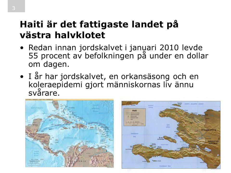 Haiti är det fattigaste landet på västra halvklotet Redan innan jordskalvet i januari 2010 levde 55 procent av befolkningen på under en dollar om dagen.