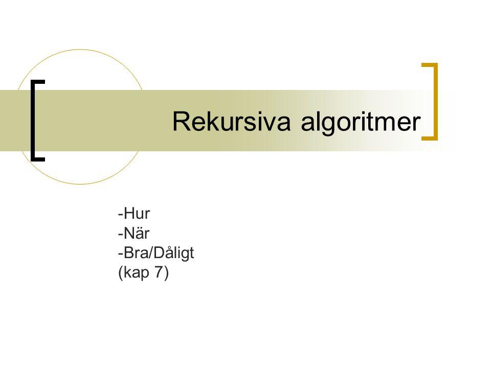 Rekursiva algoritmer -Hur -När -Bra/Dåligt (kap 7)