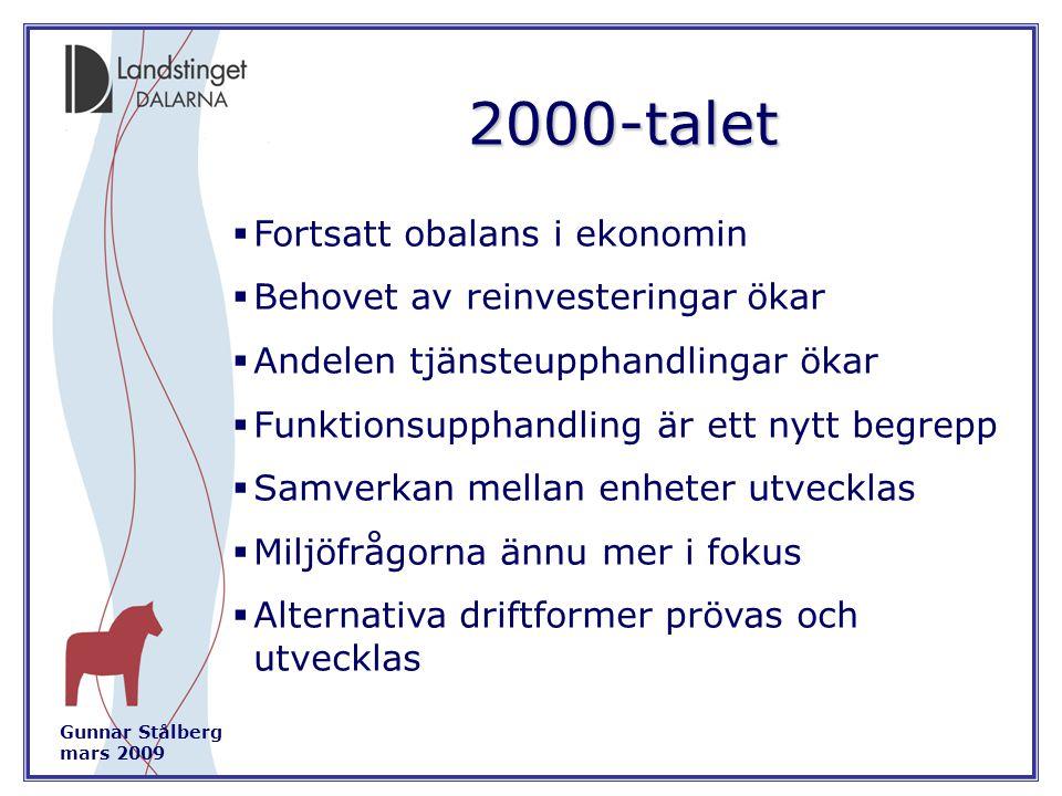 Gunnar Stålberg mars 2009 2000-talet  Fortsatt obalans i ekonomin  Behovet av reinvesteringar ökar  Andelen tjänsteupphandlingar ökar  Funktionsupphandling är ett nytt begrepp  Samverkan mellan enheter utvecklas  Miljöfrågorna ännu mer i fokus  Alternativa driftformer prövas och utvecklas