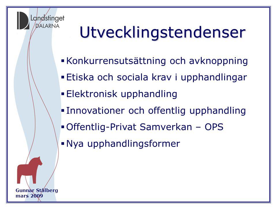 Gunnar Stålberg mars 2009 Utvecklingstendenser  Konkurrensutsättning och avknoppning  Etiska och sociala krav i upphandlingar  Elektronisk upphandling  Innovationer och offentlig upphandling  Offentlig-Privat Samverkan – OPS  Nya upphandlingsformer