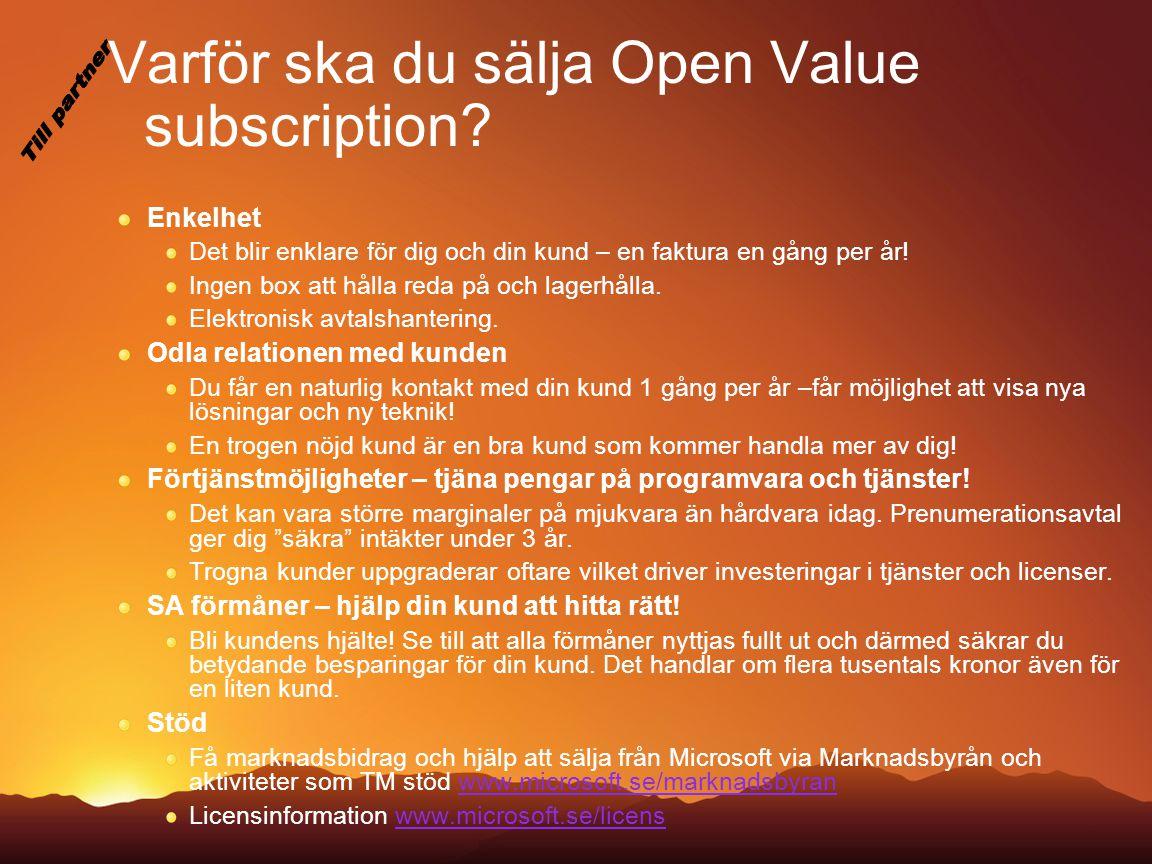 Varför ska du sälja Open Value subscription? Enkelhet Det blir enklare för dig och din kund – en faktura en gång per år! Ingen box att hålla reda på o