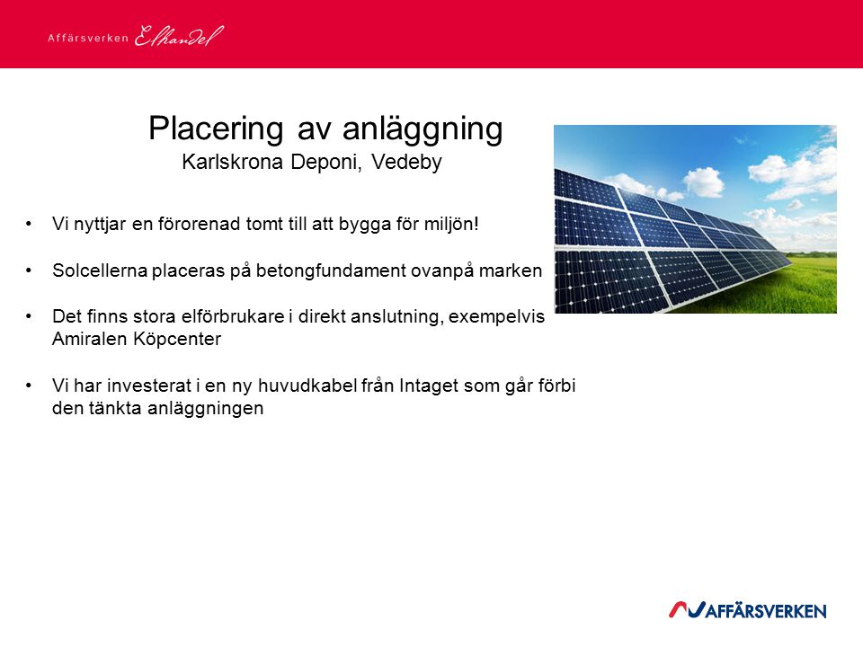 2015-03-21 Placering av anläggning Karlskrona Deponi, Vedeby Vi nyttjar en förorenad tomt till att bygga för miljön! Solcellerna placeras på betongfun