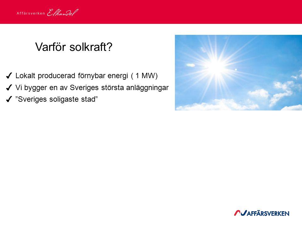 """Varför solkraft? ✔ Lokalt producerad förnybar energi ( 1 MW) ✔ Vi bygger en av Sveriges största anläggningar ✔ """"Sveriges soligaste stad"""""""