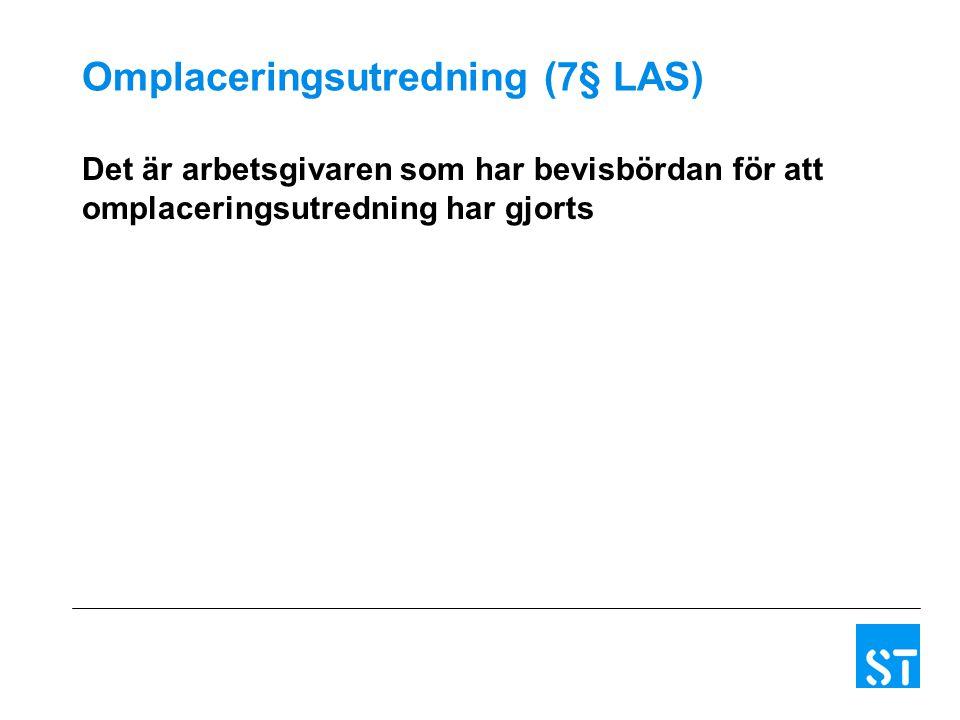 Omplaceringsutredning (7§ LAS) Det är arbetsgivaren som har bevisbördan för att omplaceringsutredning har gjorts