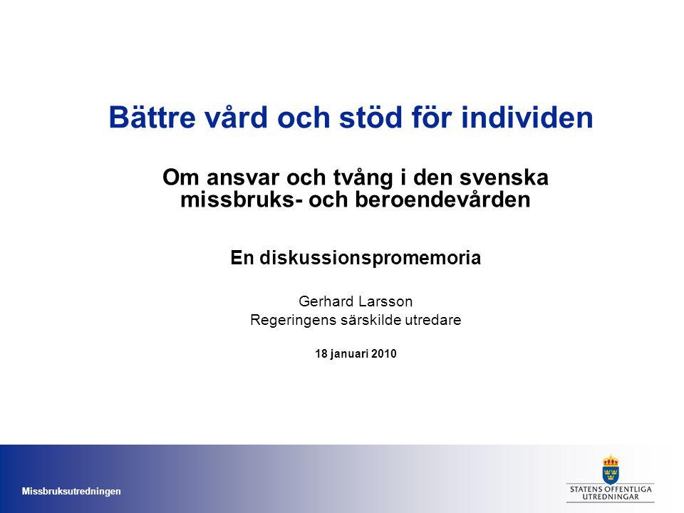 Missbruksutredningen Mer om 1: Individens ställning och tillgänglighet Många personer med missbruk eller beroende är inte kända inom vården och får inte hjälp.