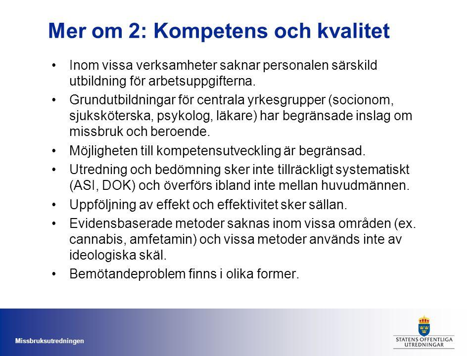 Missbruksutredningen Mer om 2: Kompetens och kvalitet Inom vissa verksamheter saknar personalen särskild utbildning för arbetsuppgifterna. Grundutbild