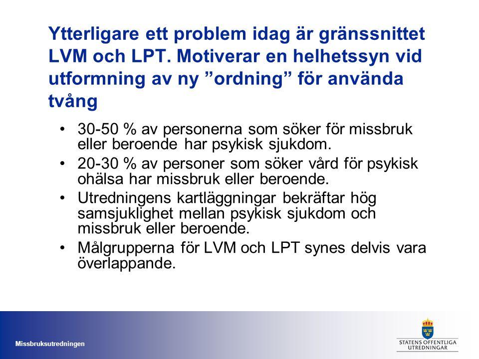 """Missbruksutredningen Ytterligare ett problem idag är gränssnittet LVM och LPT. Motiverar en helhetssyn vid utformning av ny """"ordning"""" för använda tvån"""