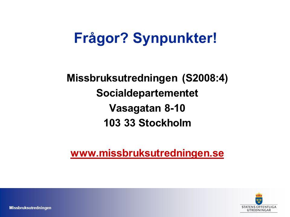 Missbruksutredningen Frågor? Synpunkter! Missbruksutredningen (S2008:4) Socialdepartementet Vasagatan 8-10 103 33 Stockholm www.missbruksutredningen.s