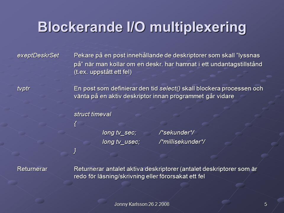 5Jonny Karlsson 26.2.2008 Blockerande I/O multiplexering exeptDeskrSetPekare på en post innehållande de deskriptorer som skall lyssnas på när man kollar om en deskr.