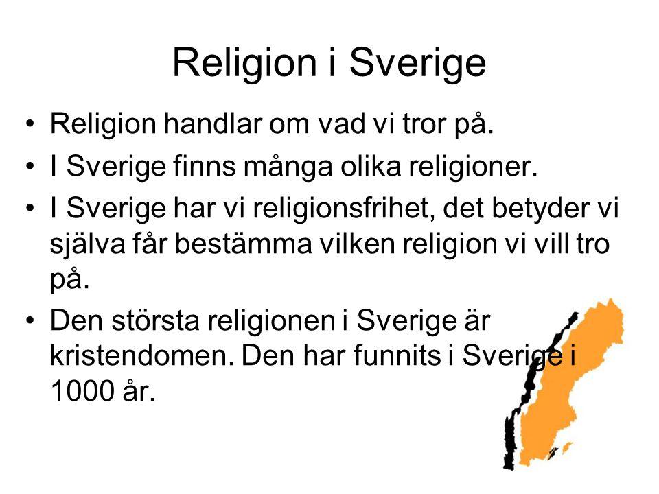 Religion i Sverige Religion handlar om vad vi tror på. I Sverige finns många olika religioner. I Sverige har vi religionsfrihet, det betyder vi själva