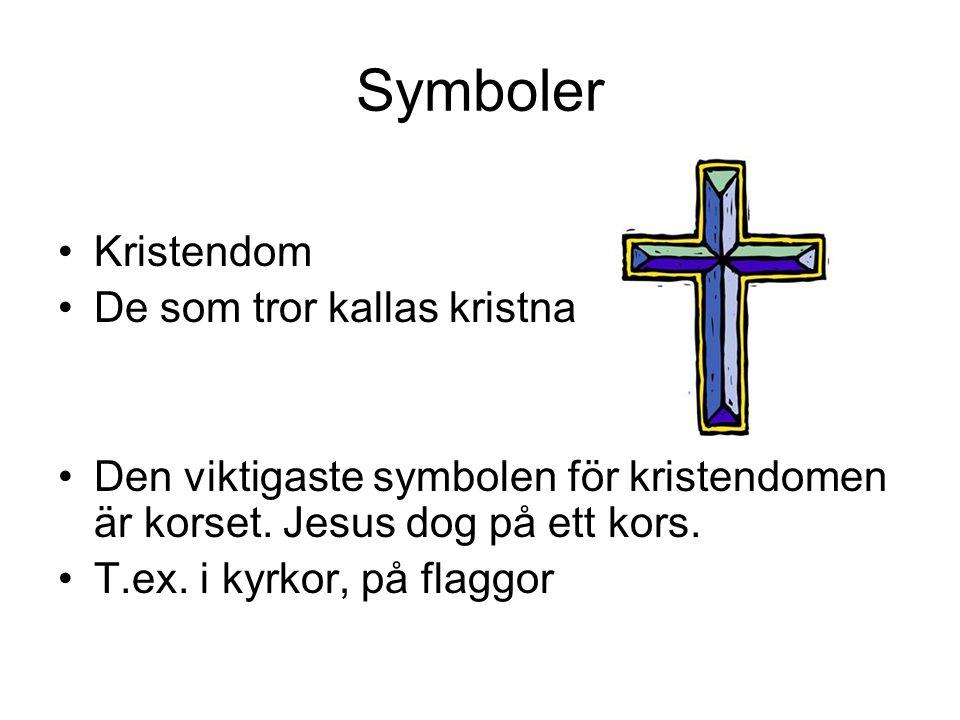 Symboler Kristendom De som tror kallas kristna Den viktigaste symbolen för kristendomen är korset. Jesus dog på ett kors. T.ex. i kyrkor, på flaggor
