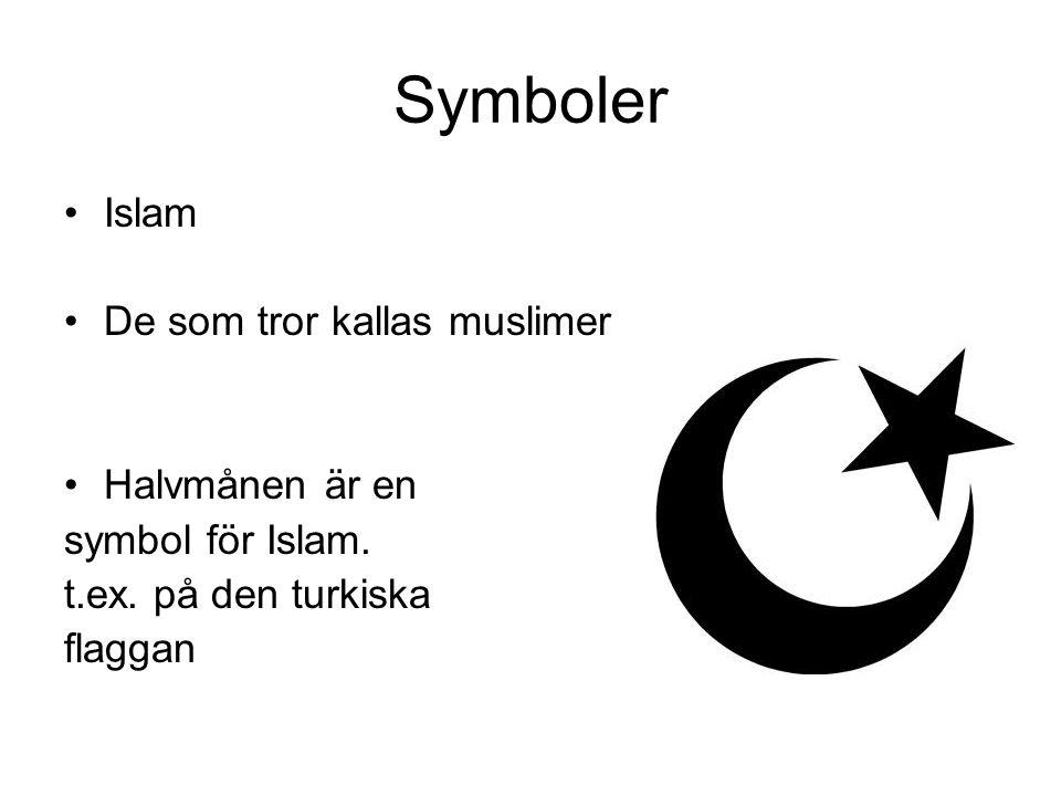 Symboler Islam De som tror kallas muslimer Halvmånen är en symbol för Islam. t.ex. på den turkiska flaggan