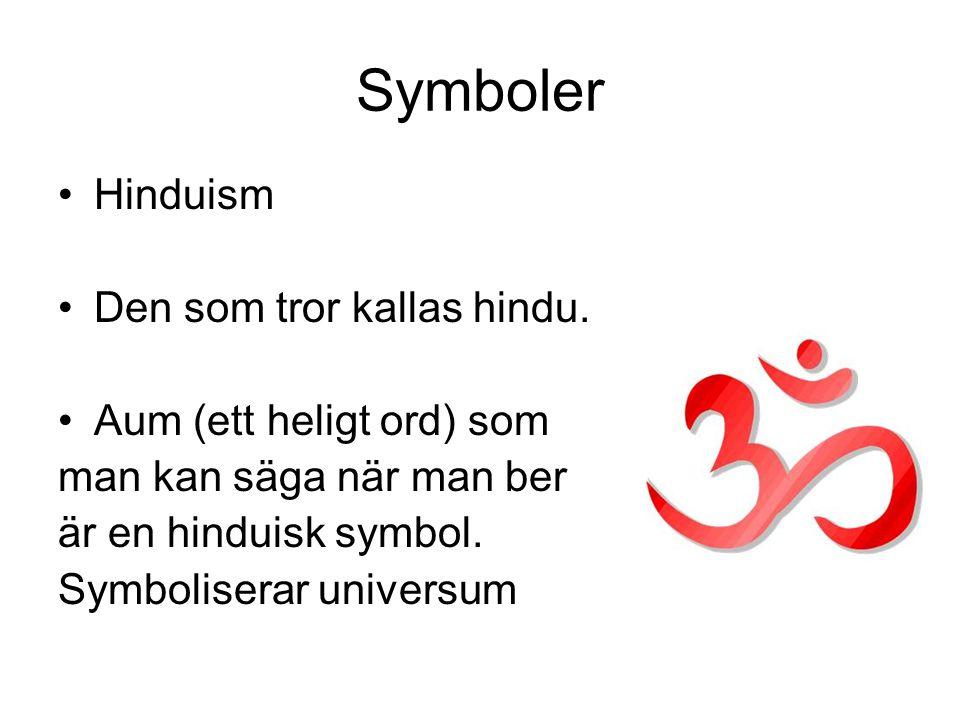 Symboler Hinduism Den som tror kallas hindu. Aum (ett heligt ord) som man kan säga när man ber är en hinduisk symbol. Symboliserar universum