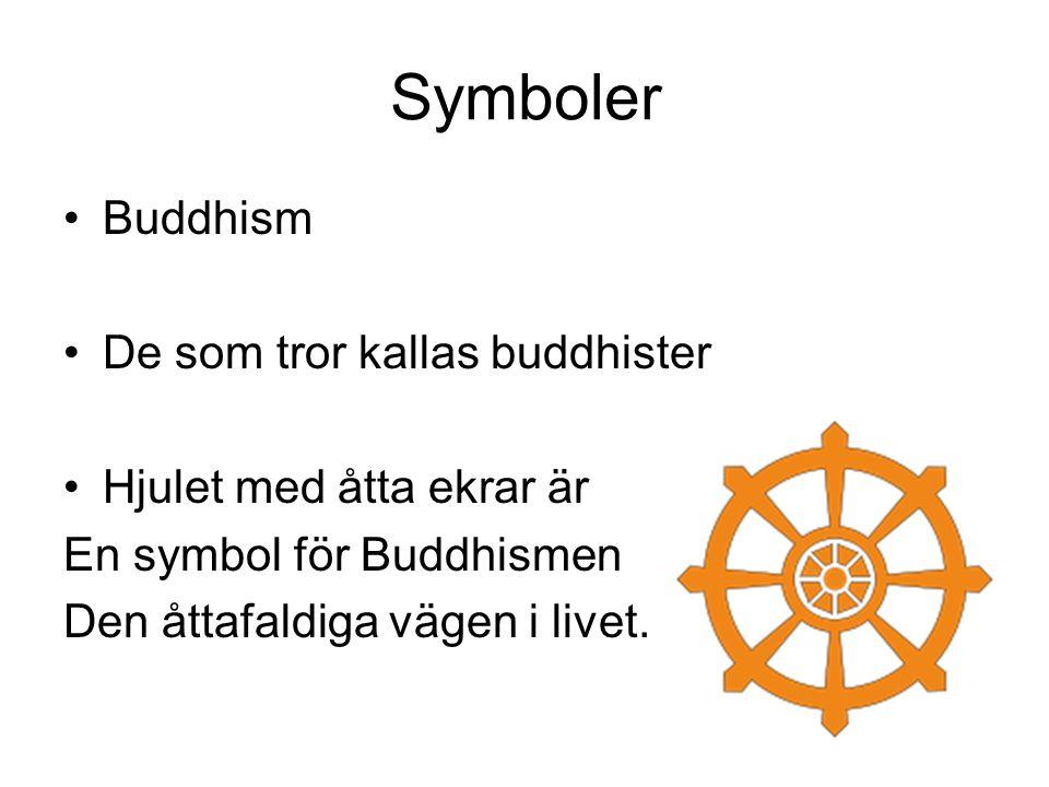 Symboler Buddhism De som tror kallas buddhister Hjulet med åtta ekrar är En symbol för Buddhismen Den åttafaldiga vägen i livet.