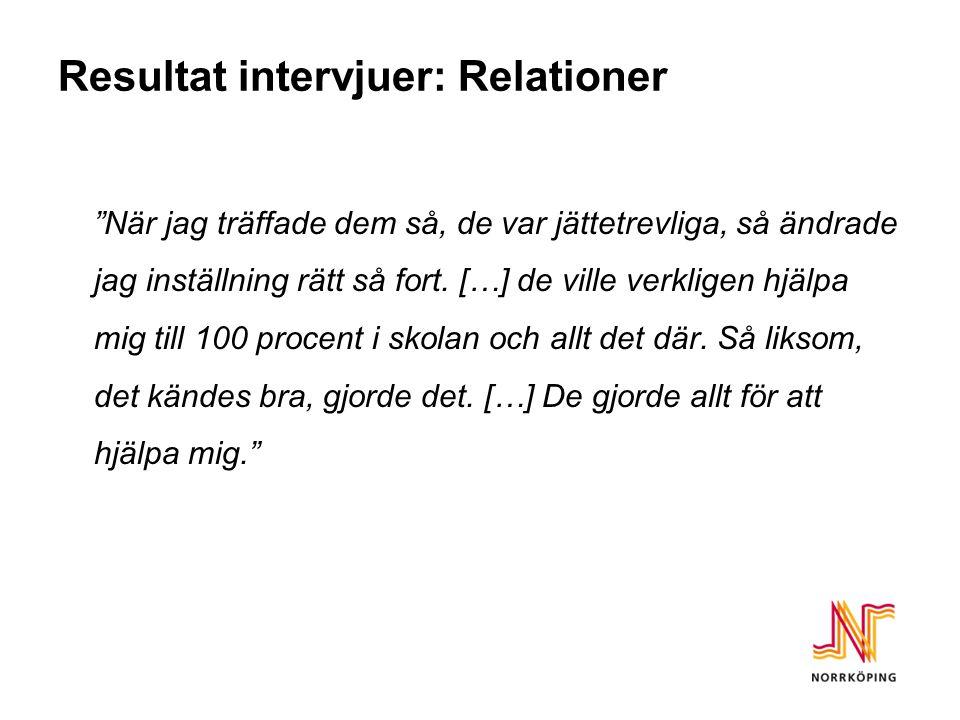 """Resultat intervjuer: Relationer """"När jag träffade dem så, de var jättetrevliga, så ändrade jag inställning rätt så fort. […] de ville verkligen hjälpa"""