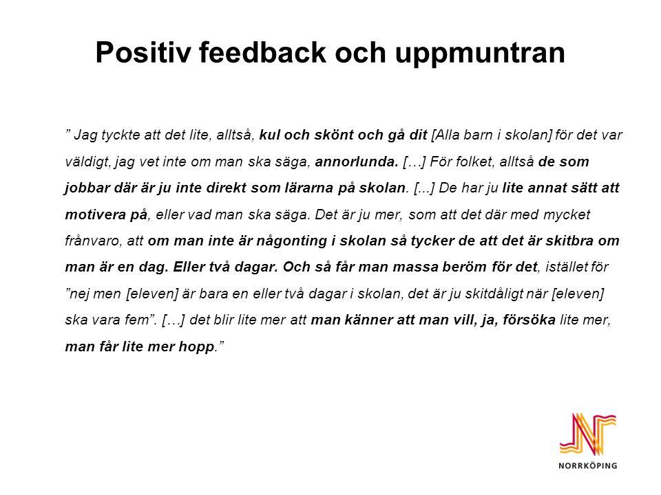"""Positiv feedback och uppmuntran """" Jag tyckte att det lite, alltså, kul och skönt och gå dit [Alla barn i skolan] för det var väldigt, jag vet inte om"""