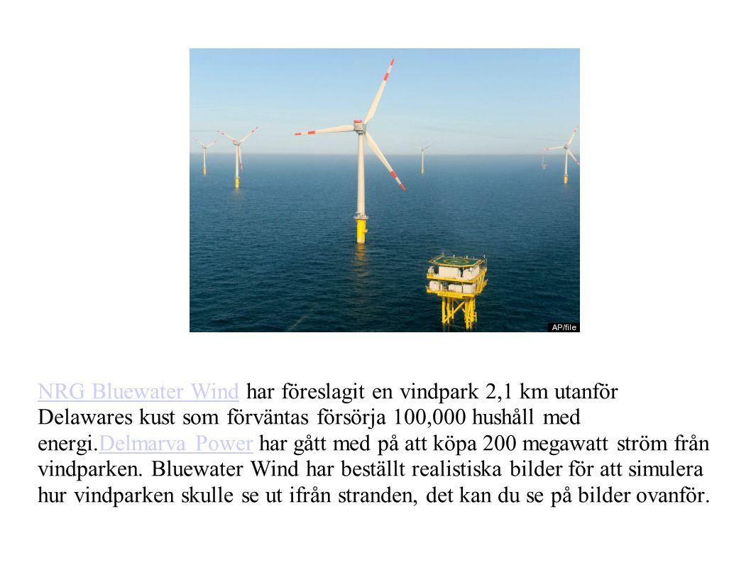 NRG Bluewater WindNRG Bluewater Wind har föreslagit en vindpark 2,1 km utanför Delawares kust som förväntas försörja 100,000 hushåll med energi.Delmarva Power har gått med på att köpa 200 megawatt ström från vindparken.