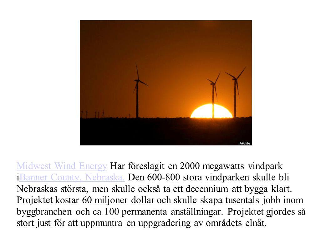 Midwest Wind EnergyMidwest Wind Energy Har föreslagit en 2000 megawatts vindpark iBanner County, Nebraska.