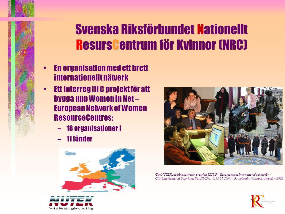 N C Svenska Riksförbundet Nationellt ResursCentrum för Kvinnor (NRC) En organisation med ett brett internationellt nätverk Women In NetEtt Interreg II