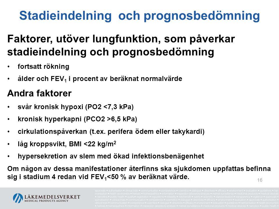 Stadieindelning och prognosbedömning Faktorer, utöver lungfunktion, som påverkar stadieindelning och prognosbedömning fortsatt rökning ålder och FEV 1