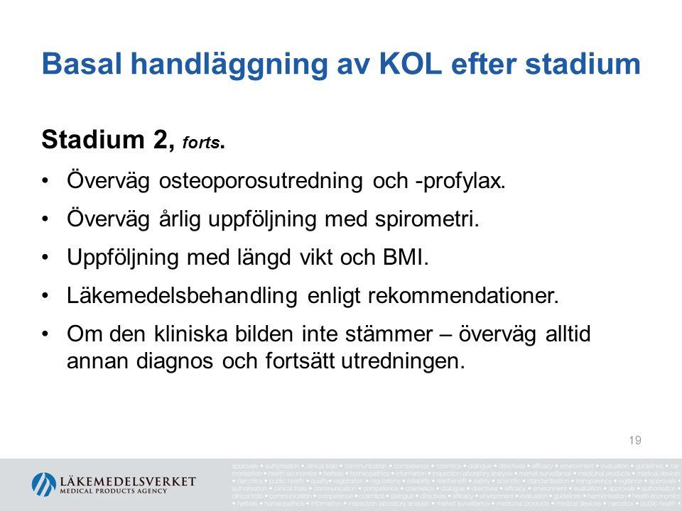 Basal handläggning av KOL efter stadium Stadium 2, forts. Överväg osteoporosutredning och -profylax. Överväg årlig uppföljning med spirometri. Uppfölj