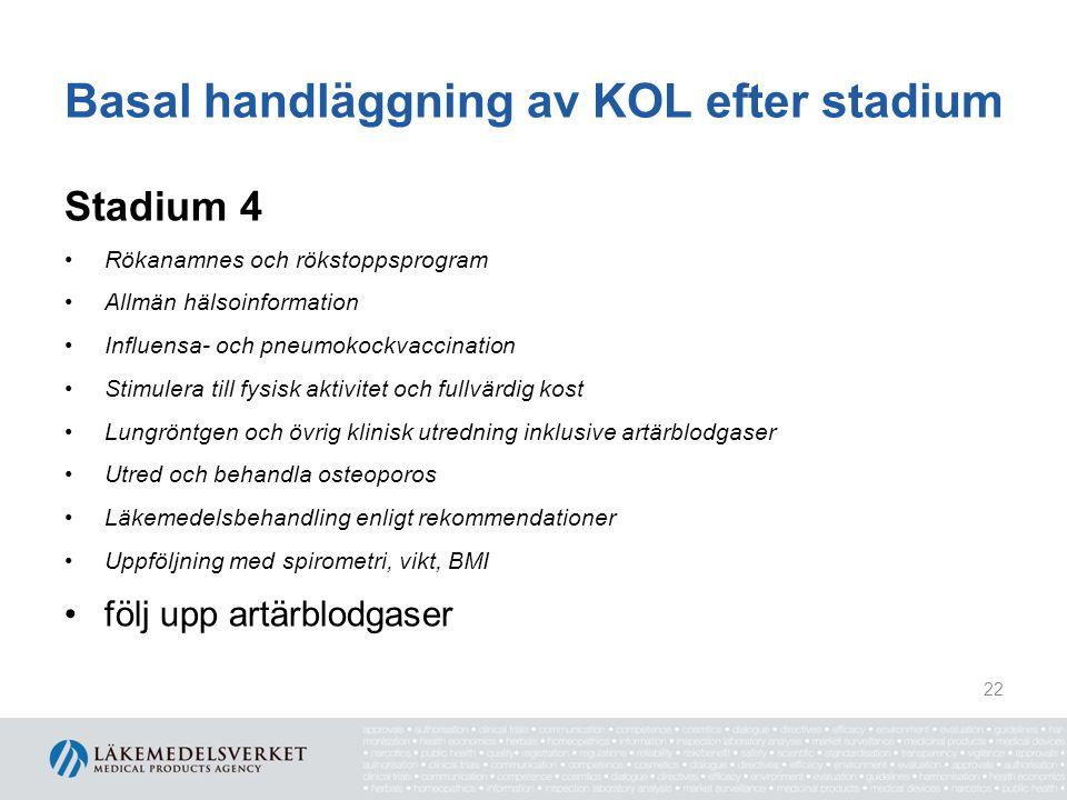 Basal handläggning av KOL efter stadium Stadium 4 Rökanamnes och rökstoppsprogram Allmän hälsoinformation Influensa- och pneumokockvaccination Stimule