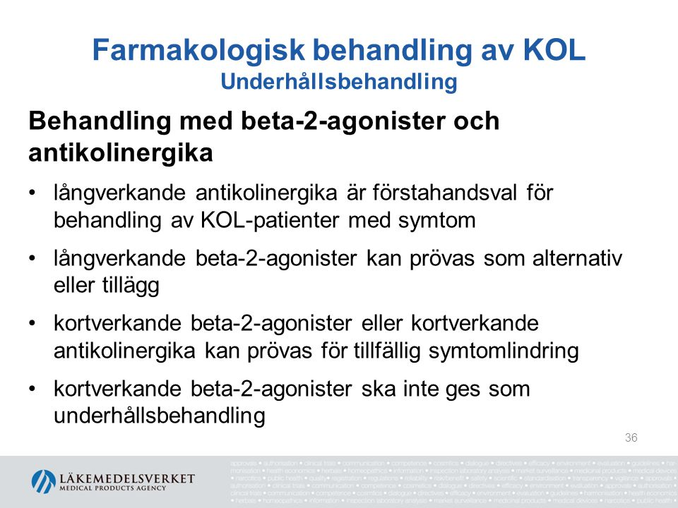 Farmakologisk behandling av KOL Underhållsbehandling Behandling med beta-2-agonister och antikolinergika långverkande antikolinergika är förstahandsva
