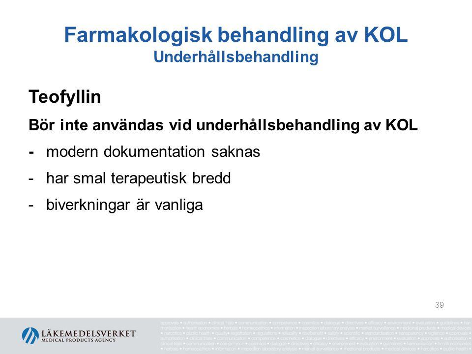 Farmakologisk behandling av KOL Underhållsbehandling Teofyllin Bör inte användas vid underhållsbehandling av KOL -modern dokumentation saknas -har sma