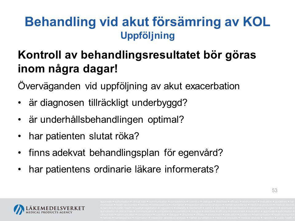Behandling vid akut försämring av KOL Uppföljning Patient med misstänkt exacerbation utan tidigare känd KOL-diagnos uteslut annan orsak behandla enligt tidigare förskriv kortverkande beta-2-agonist ge snar återbesökstid med spirometri 54