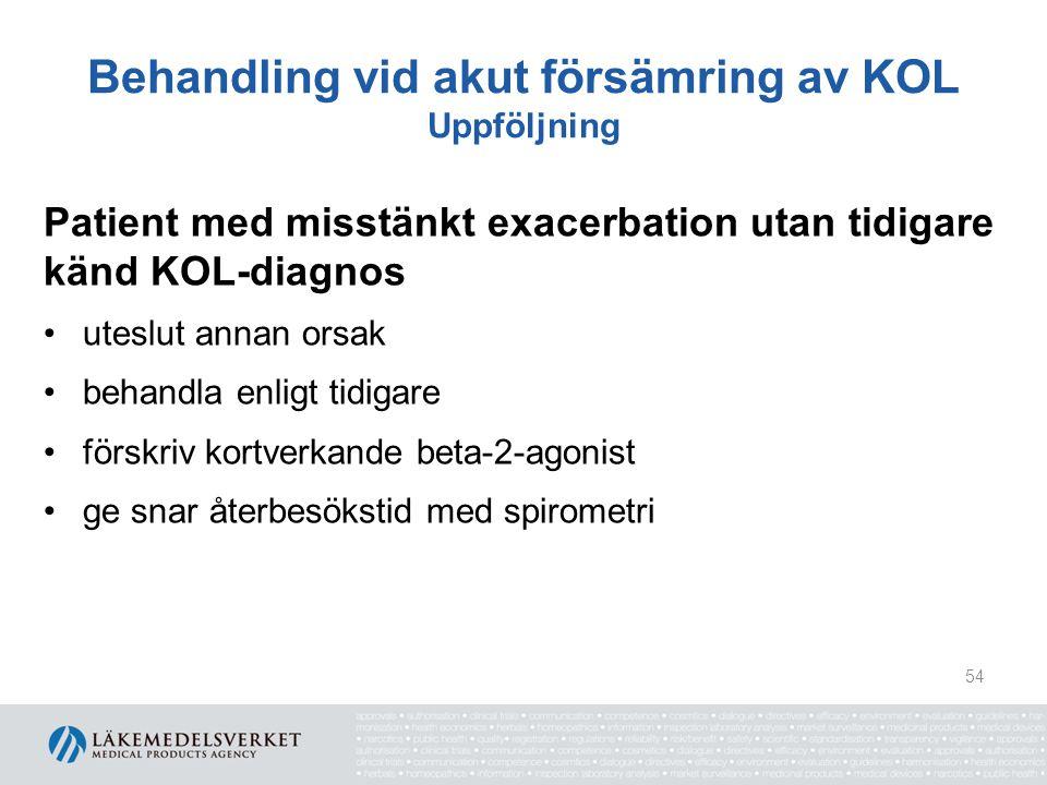 Behandling vid akut försämring av KOL Uppföljning Patient med misstänkt exacerbation utan tidigare känd KOL-diagnos uteslut annan orsak behandla enlig