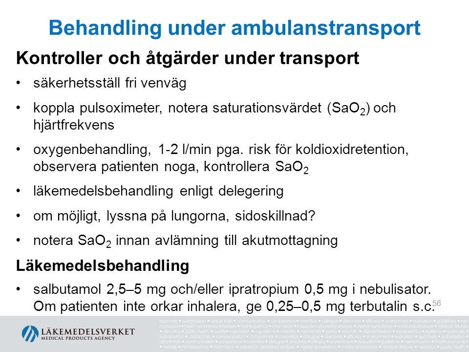 Behandling under ambulanstransport Kontroller och åtgärder under transport säkerhetsställ fri venväg koppla pulsoximeter, notera saturationsvärdet (Sa