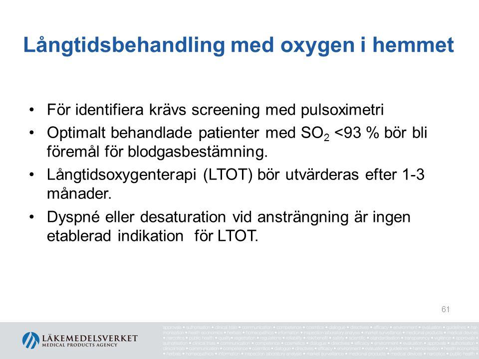 Långtidsbehandling med oxygen i hemmet För identifiera krävs screening med pulsoximetri Optimalt behandlade patienter med SO 2 <93 % bör bli föremål f