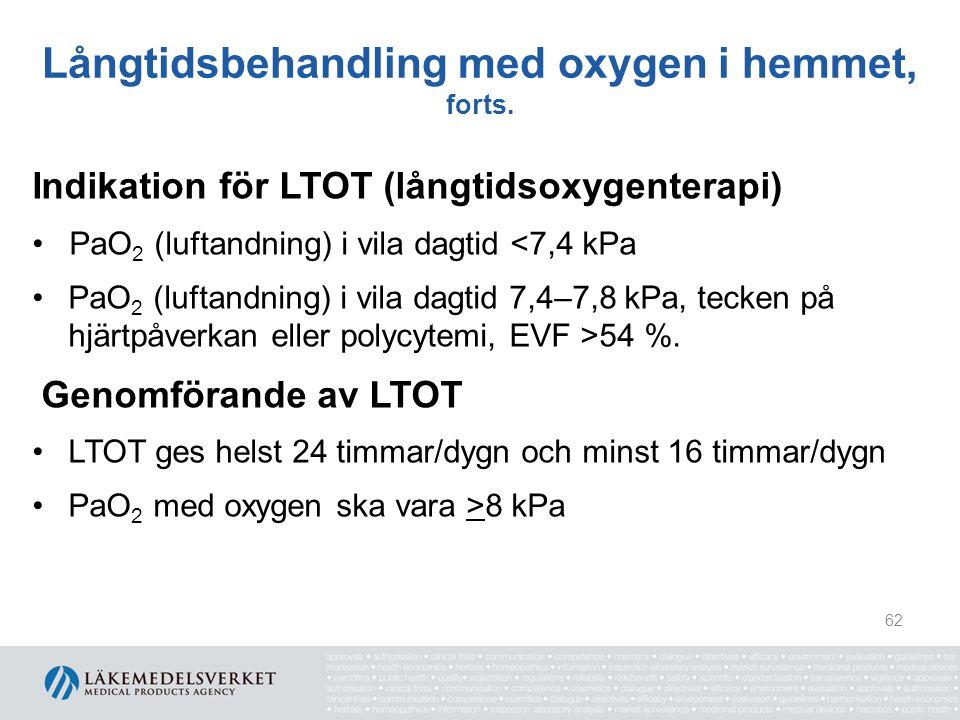Långtidsbehandling med oxygen i hemmet, forts. Indikation för LTOT (långtidsoxygenterapi) PaO 2 (luftandning) i vila dagtid <7,4 kPa PaO 2 (luftandnin