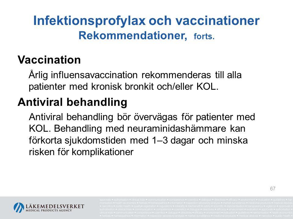 Infektionsprofylax och vaccinationer Rekommendationer, forts. Vaccination Årlig influensavaccination rekommenderas till alla patienter med kronisk bro