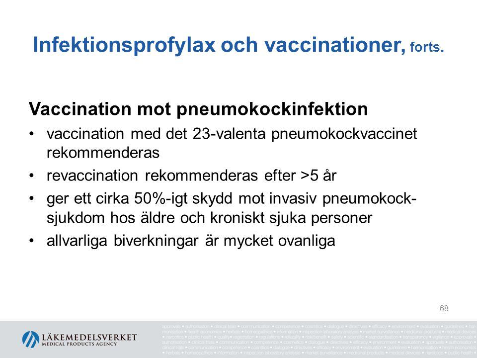 Infektionsprofylax och vaccinationer, forts. Vaccination mot pneumokockinfektion vaccination med det 23-valenta pneumokockvaccinet rekommenderas revac