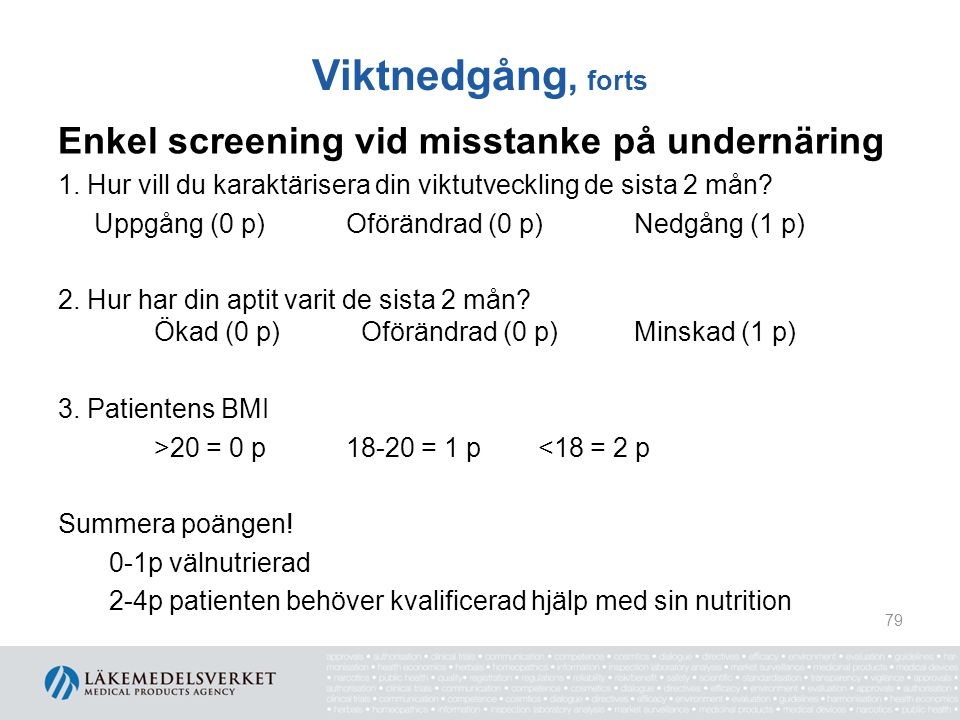 Viktnedgång, forts Enkel screening vid misstanke på undernäring 1. Hur vill du karaktärisera din viktutveckling de sista 2 mån? Uppgång (0 p) Oförändr