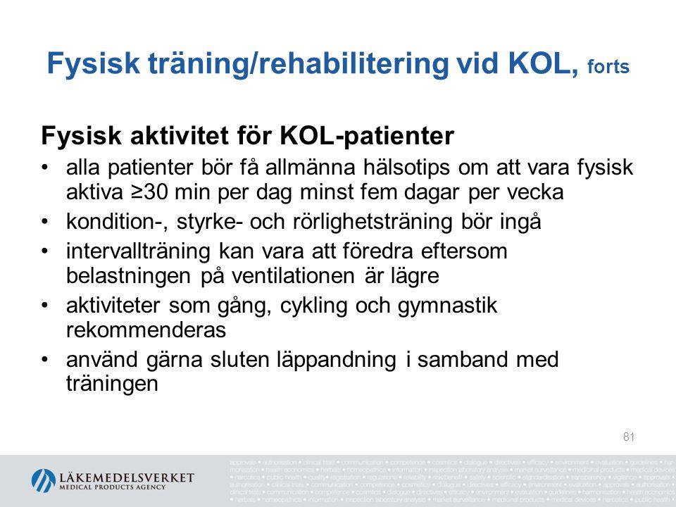 Fysisk träning/rehabilitering vid KOL, forts Fysisk aktivitet för KOL-patienter alla patienter bör få allmänna hälsotips om att vara fysisk aktiva ≥30