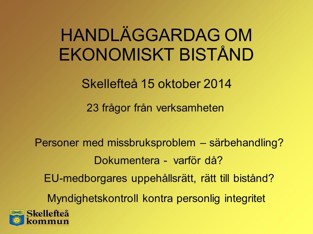 HANDLÄGGARDAG OM EKONOMISKT BISTÅND Skellefteå 15 oktober 2014 Myndighetskontroll kontra personlig integritet EU-medborgares uppehållsrätt, rätt till