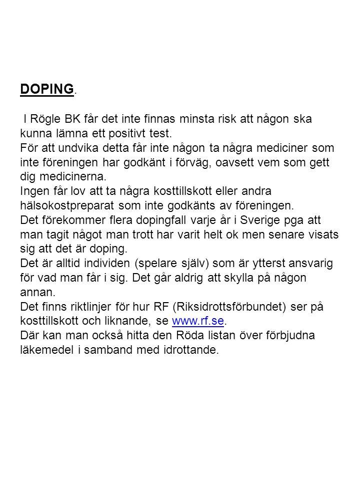 DOPING. I Rögle BK får det inte finnas minsta risk att någon ska kunna lämna ett positivt test. För att undvika detta får inte någon ta några medicine