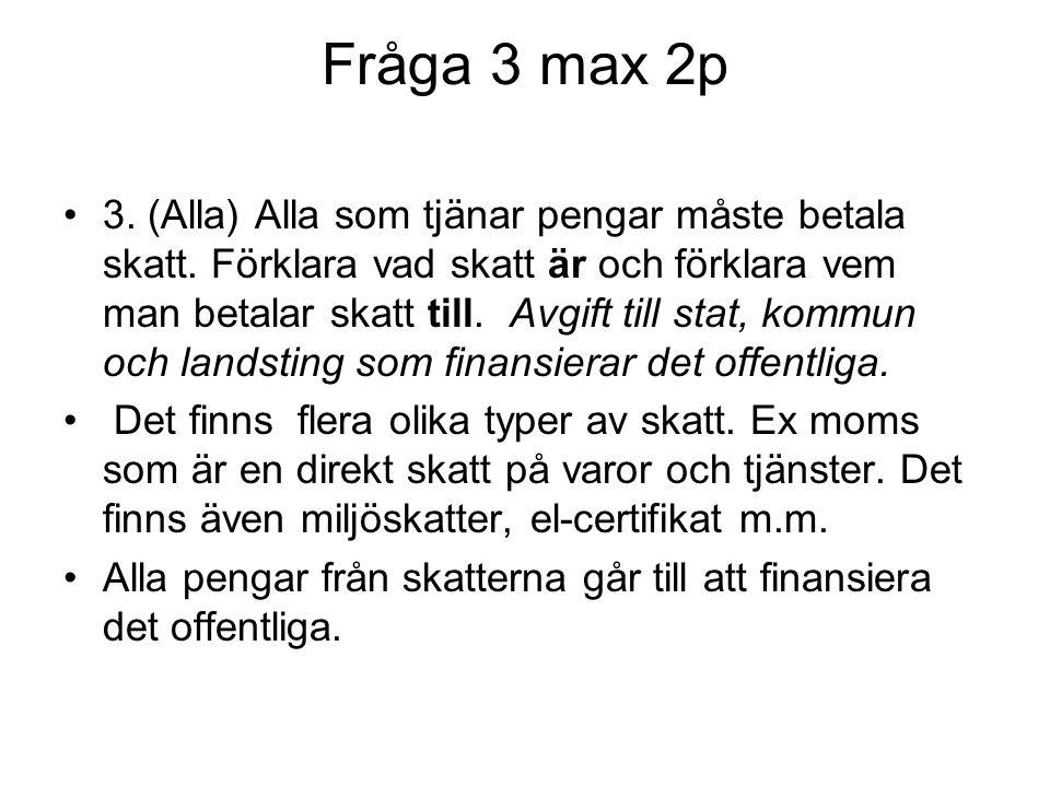 Fråga 4a max 3p 4. a) (Alla) Nämn tre olika ekonomiska system. Marknads-, plan- och bland-ekonomi.