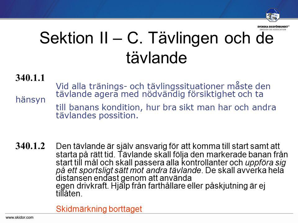 SVENSKA SKIDFÖRBUNDET 341.1.4 Vallatest och uppvärmning på tävlingsbanan, skall alltid ske i rätt åkriktning.