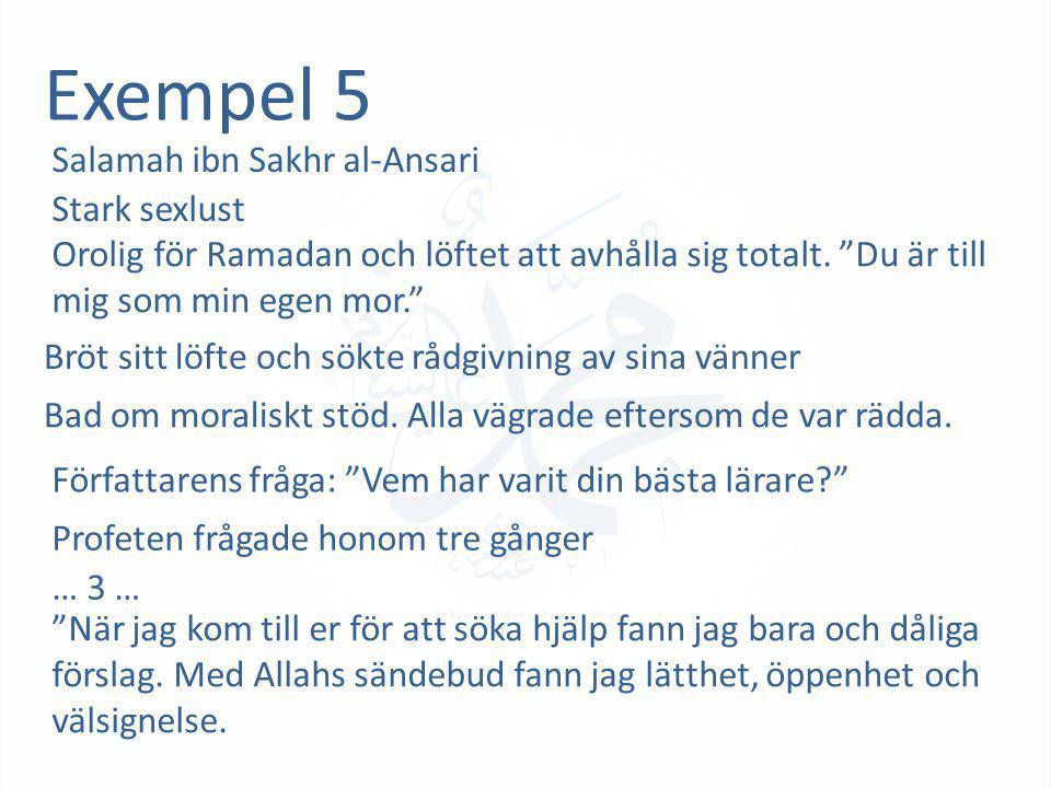 """Exempel 5 Salamah ibn Sakhr al-Ansari Stark sexlust Orolig för Ramadan och löftet att avhålla sig totalt. """"Du är till mig som min egen mor."""" Bröt sitt"""